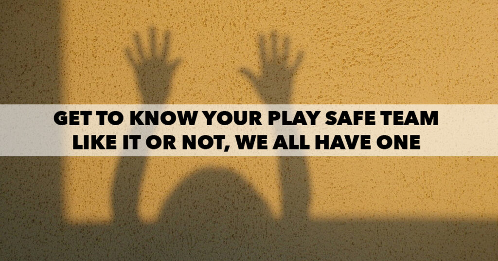 Get to know your Play Safe Team