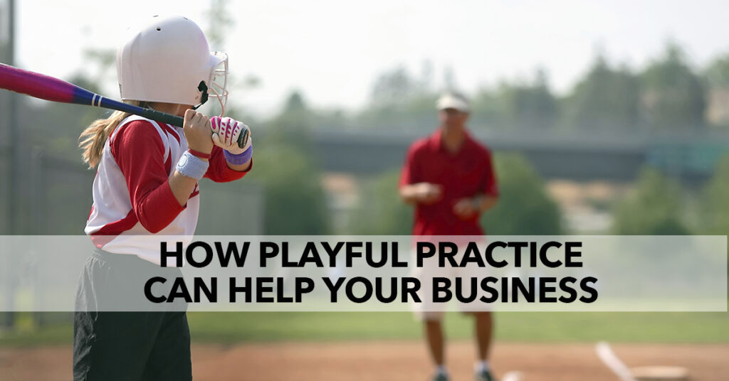 How Playful Practice Can Help Your Business