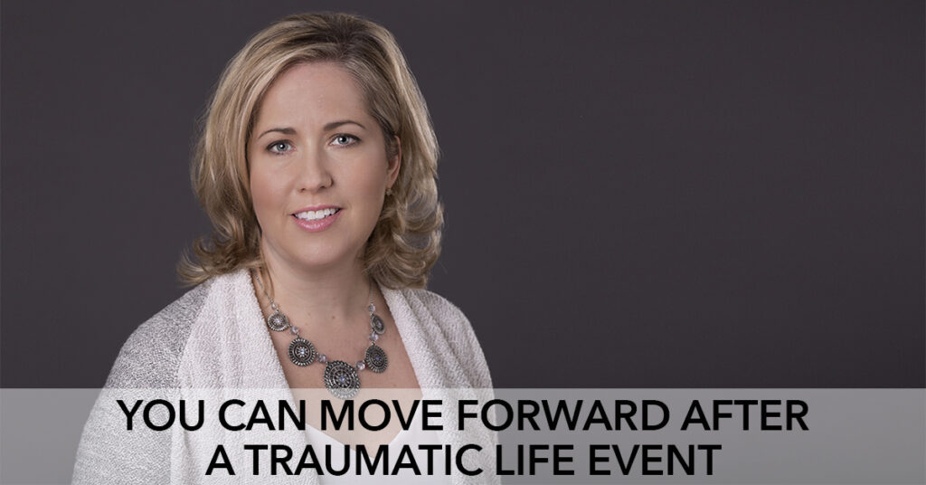 You Can Move Forward After a Traumatic Life Event