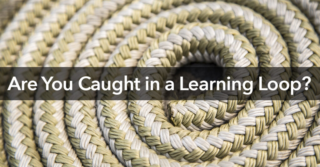 Are You Caught in a Learning Loop?