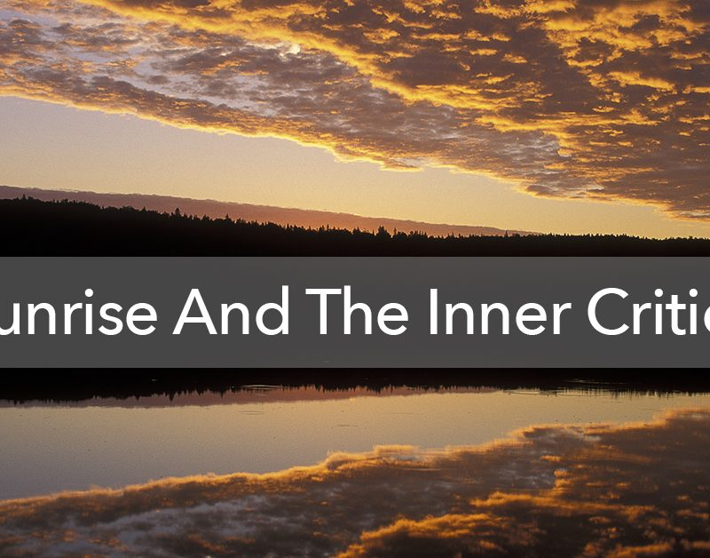 How the Inner Critic Almost Stole a Gorgeous Sunrise
