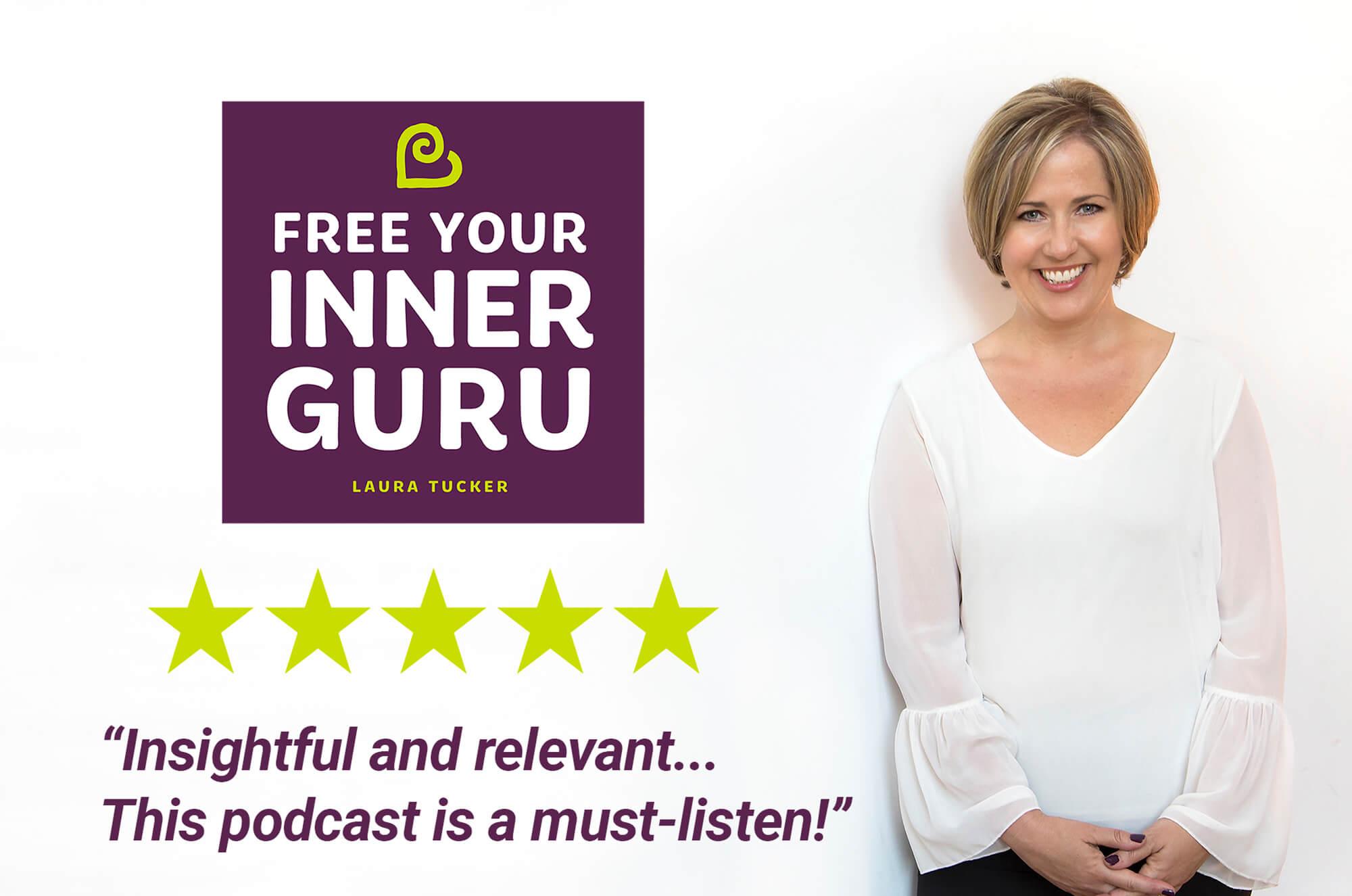 Free Your Inner Guru Podcast Host Laura Tucker Self Help Personal Growth Leadership Spirituality iTunes